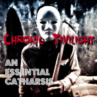 Chronic Twilight - An Essential Catharsis