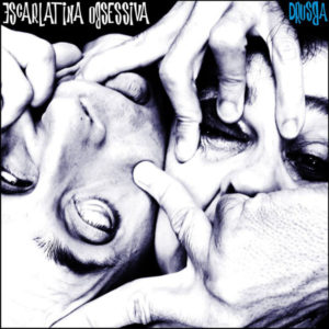 Escarlatina Obsessiva - Drusba