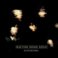 In Letter Form - Fracture. Repair. Repeat.