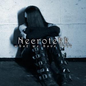 Necrotekk - What We Have Lost