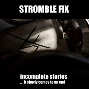 Stromble Fix - Incomplete stories ... it slowly comes to an end