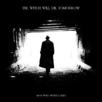 The Witch Will Die Tomorrow - Man Who Never Cares