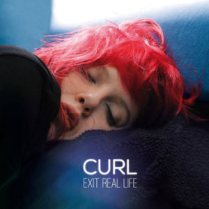 Curl - Exit Real Life