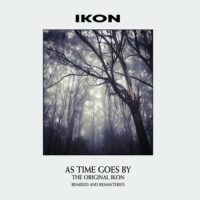 Ikon - As Tume Goes By (The Original Ikon - Remixed And Remastered)