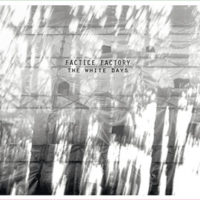 Factice Factory - The White Days