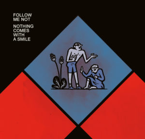 Follow Me Not - Nothing Comes With A Smile