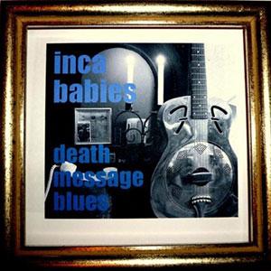 Inca Babies - Death Message Blues
