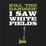 Kill The Dandies ! - I Saw White Fields