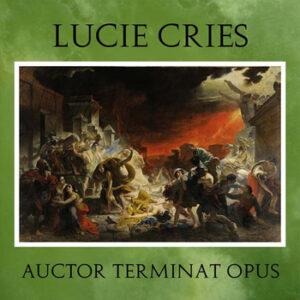 Lucie Cries - Auctor Terminat Opus