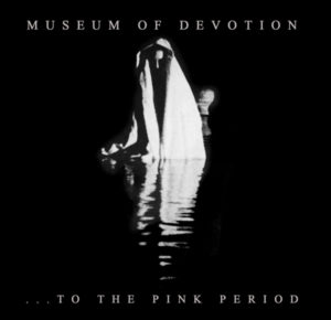 Museum Of Devotion - ... To The Pink Period
