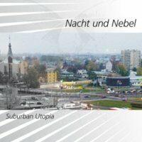 Nacht Und Nebel - Suburban Utopia
