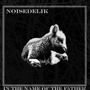 Noisedelik - In The Name Of The Father
