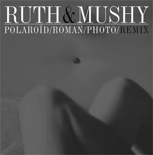 Ruth & Mushy - Polaroïd/Roman/Photo/Remix