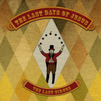 The Last Days Of Jesus - The Last Circus