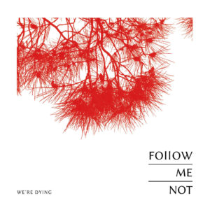 Follow Me Not - We're Dying