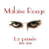 Malaise Rouge - La Pensée 2000-2008