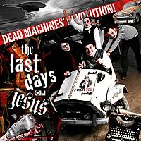 The Last Days of Jesus - Dead Machines' Revolution!