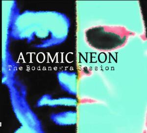 Atomic Neon - The Bodanegra Session