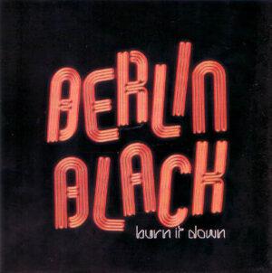 Berlin Black - Burn It Down