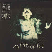 Bloody Dead And Sexy - An Eye On You