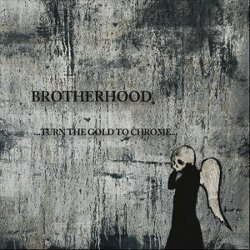 Brotherhood - …Turn The Gold To Chrome…