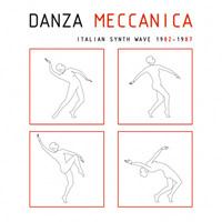 Danza Meccanica - Italian Synth Wave 1982-1987