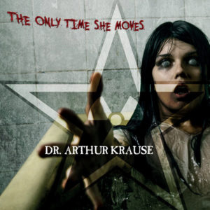 Dr. Arthur Krause - The Only Time She Moves