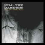 Kill The Dandies ! - Those Who Hold The Flame