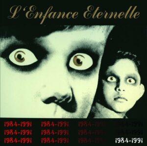 L'Enfance Eternelle - 1984-1991