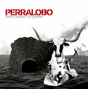 PERRALOBO - Grita Cuando Te Quemes