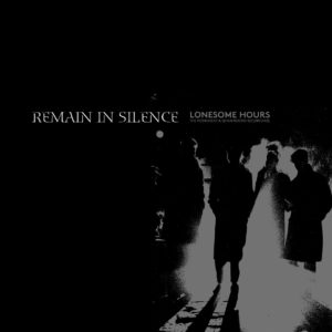 Remain In Silence - Lonesome Hours