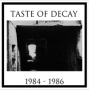 Taste Of Decay - 1984-1986