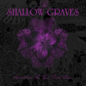 The Shallow Graves - Smoke-Screen For Your Broken Dream