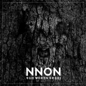 The Woken Trees - NNON
