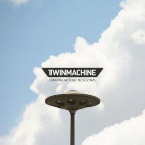 Twinmachine - Tomorrow That Never Was