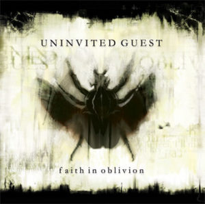 Uninvited Guest - Faith In Oblivion
