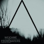 We Came From Waters - Unfamous Quotes
