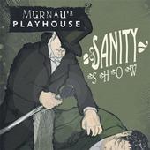 Murnau's Playhouse - Sanity Show