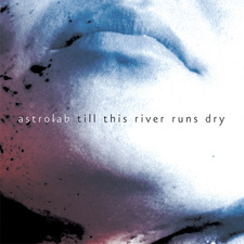 Astrolab - Till This River Runs Dry