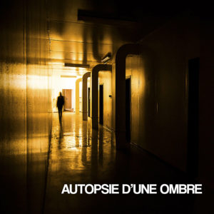 Autopsie D'Une Ombre - Autopsie D'Une Ombre