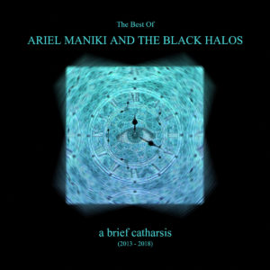 Ariel Maniki and the Black Halos - A Brief Catharsis (Best of 2013​-​2018)