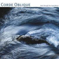 Corde Oblique - Back Through The Liquid Mirror