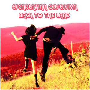 Escarlatina Obsessiva - Back to the land
