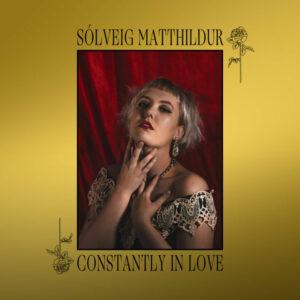 Sólveig Matthildur - Constantly In Love