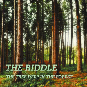 The Riddle - The Tree Deep In The Forest