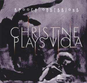 Christine Plays Viola - Spooky Obsessions