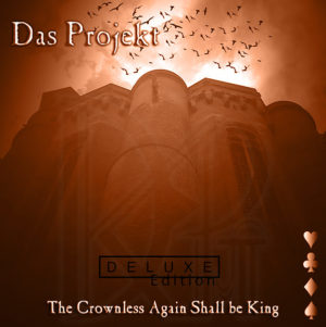 Das Projekt - The Crownless Again Shall be King (Deluxe 2017)