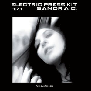 Electric Press Kit (Feat. Sandra C.) - Où Que Tu Sois