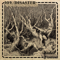 Joy/Disaster - Broken Promises
