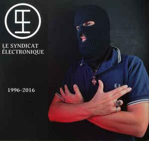 Le Syndicat Électronique - 1996-2016
